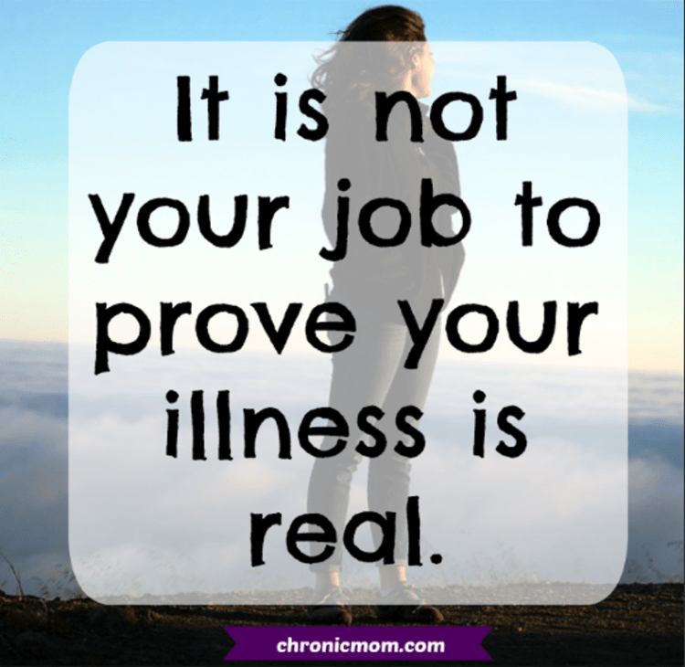 it is not your job to prove your illness is real