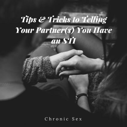 "B&W pic of two people holding hands; white text ""Tips & Tricks to Telling Your Partner(s) You Have an STI"" at top-middle and ""Chronic Sex"" at bottom-middle"
