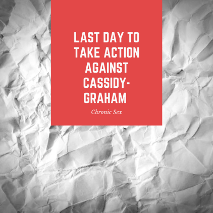 """white crumpled paper background with red text box and white text: """"Last Day to Take Action Against Cassidy-Graham - Chronic Sex"""""""
