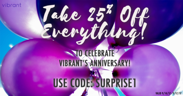 "photo of purple balloons with white and black text: ""Take 25% off everything! to celebrate Vibrant's anniversary! Use code: SURPRISE1"""