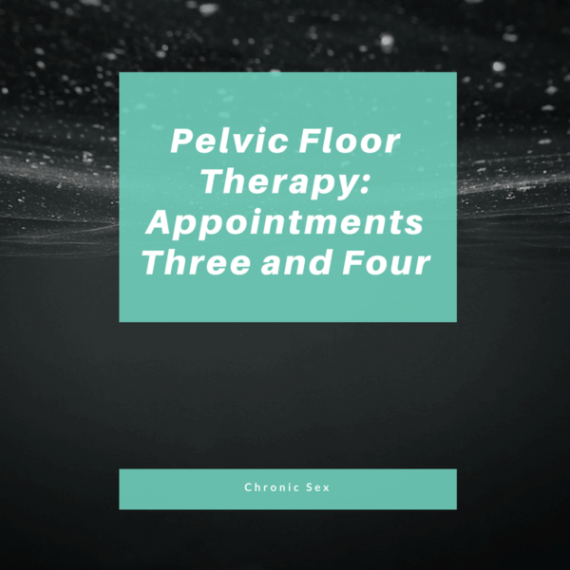 "B&W photo underwater with teal overlays and white text ""Pelvic Floor Therapy: Appointments Three and Four"" and ""Chronic Sex"""