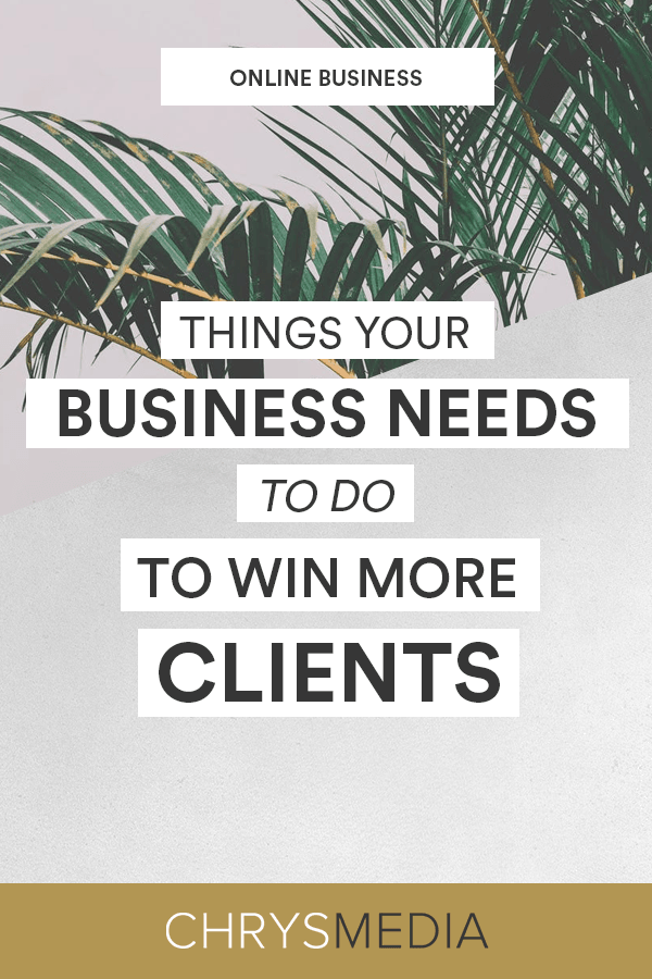 Things Your Business Needs To Do To Get More Clients