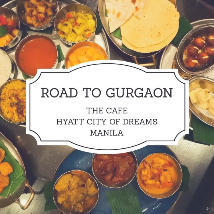 Road to Gurgaon - The Cafe - Hyatt City of Dreams Manila