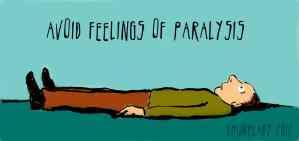 Avoid feelings of paralysis