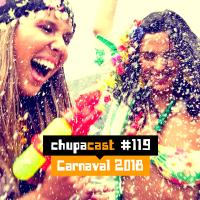 ChupaCast Episódio #119 - Carnaval 2018