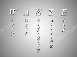WASTE Acronym Christian Worship Image. High quality worship images for use to spread the Gospel and enhance the worship experience.
