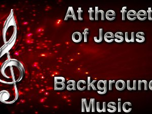 At the feet of Jesus Christian Background Music with multi verse tracks and versions. Enhance your worship experience Services or prayer meetings.