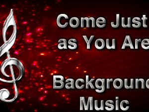 Come Just as You Are Christian Background Music with multi verse tracks and versions. Enhance your worship experience Services or prayer meetings.
