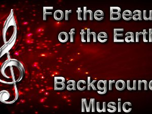 For the Beauty of the Earth Christian Background Music with multi verse tracks and versions. Enhance your worship experience Services or prayer meetings.