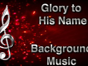 Glory to His Name Christian Background Music with multi verse tracks and versions. Enhance your worship experience Services or prayer meetings.