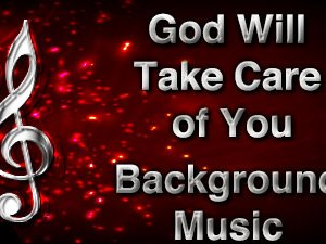 God Will Take Care of You Christian Background Music with multi verse tracks and versions. Enhance your worship experience Services or prayer meetings.
