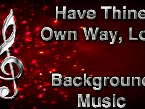 Have Thine Own Way Lord Christian Background Music with multi verse tracks and versions. Enhance your worship experience Services or prayer meetings.