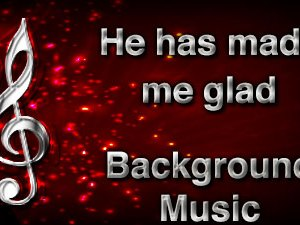 He Has Made Me Glad Christian Background Music with multi verse tracks and versions. Enhance your worship experience Services or prayer meetings.