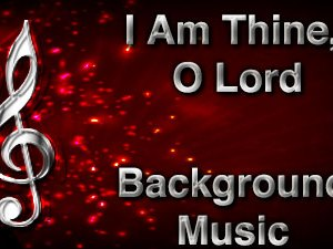 I Am Thine O Lord Christian Background Music with multi verse tracks and versions. Enhance your worship experience Services or prayer meetings.