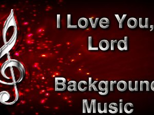 I Love You Lord Christian Background Music with multi verse tracks and versions. Enhance your worship experience Services or prayer meetings.