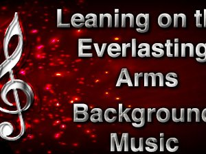 Leaning on the Everlasting Arms Christian Background Music with multi verse tracks and versions. Enhance your worship experience Services or prayer meetings.