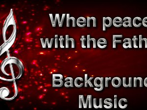 When peace with the Father Christian Background Music with multi verse tracks and versions. Enhance your worship experience Services or prayer meetings.