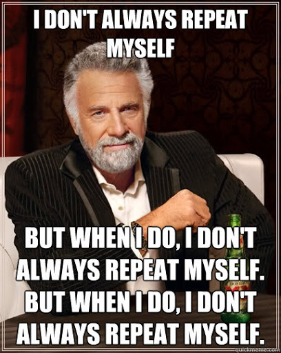 I don't always repeat myself, but when I do, I don't always repeat myself. But when I do, I don't always repeat myself.