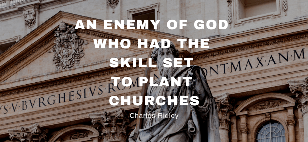 An Enemy of God Who Had the Skill Set to Plant Churches