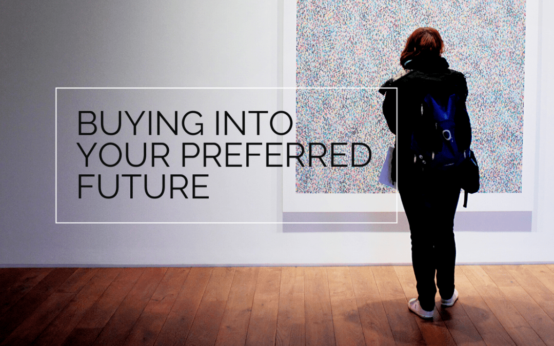 Buying Into Your Preferred Future