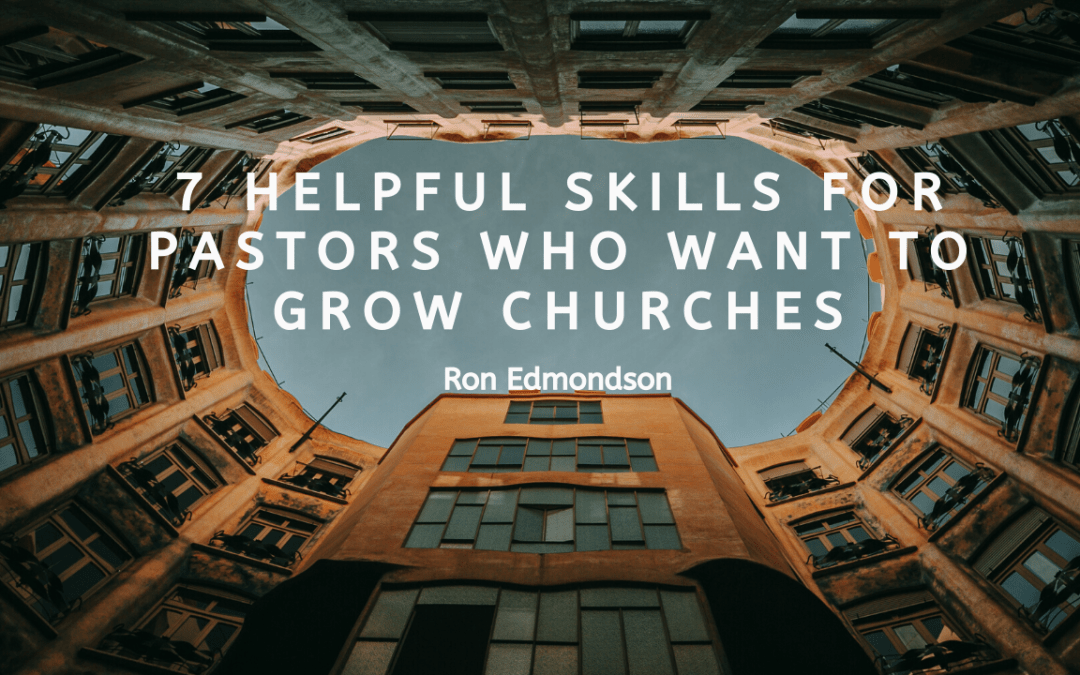 7 Helpful Skills for Pastors Who Want to Grow Churches
