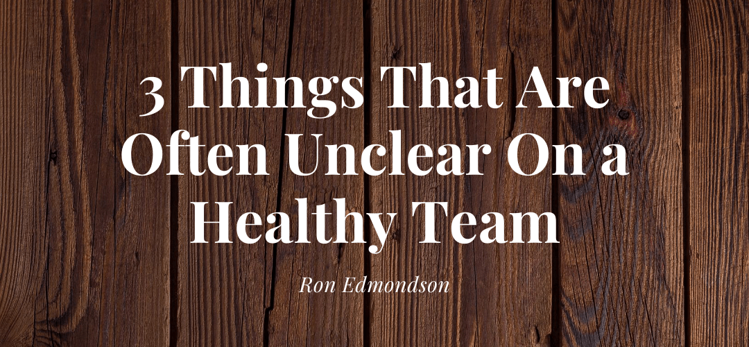 3 Things That Are Often Unclear On a Healthy Team