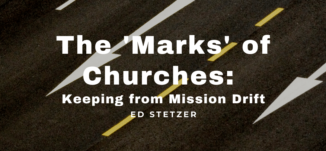 The 'Marks' of Churches: Keeping from Mission Drift