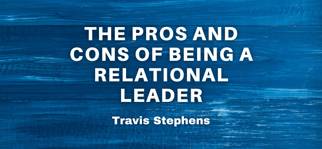 The Pros and Cons of Being a Relational Leader