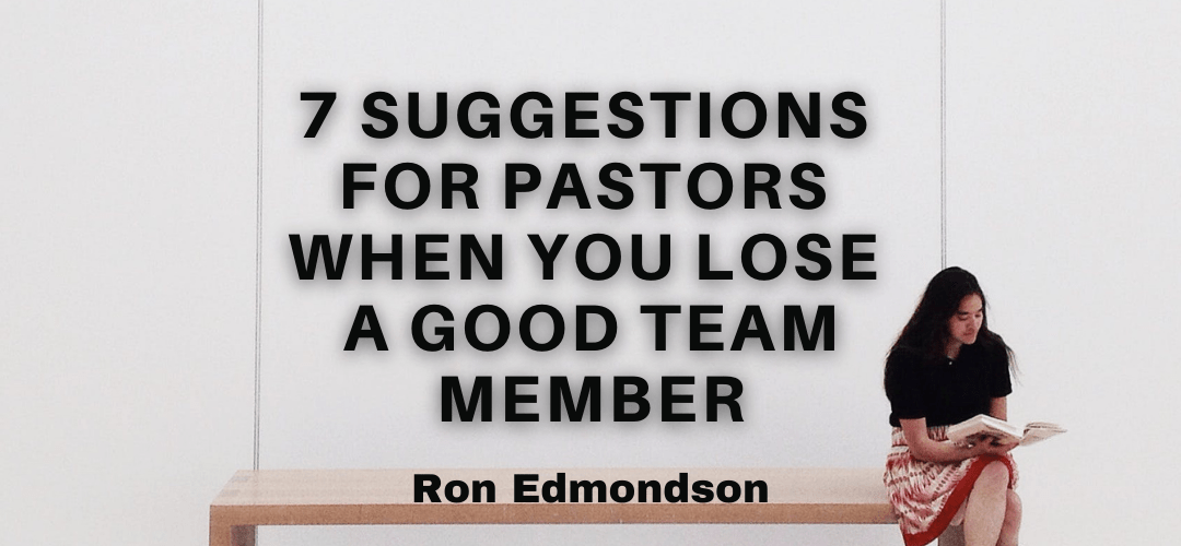 7 Suggestions for Pastors When You Lose a Good Team Member