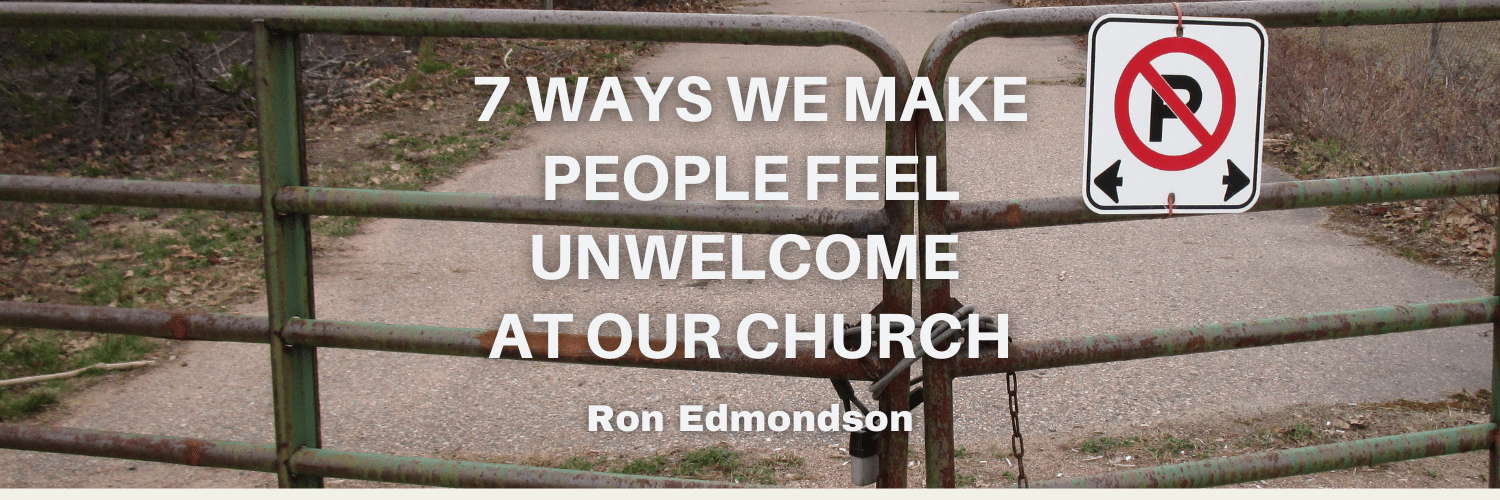 7 Ways We Make People Feel Unwelcome At Our Church