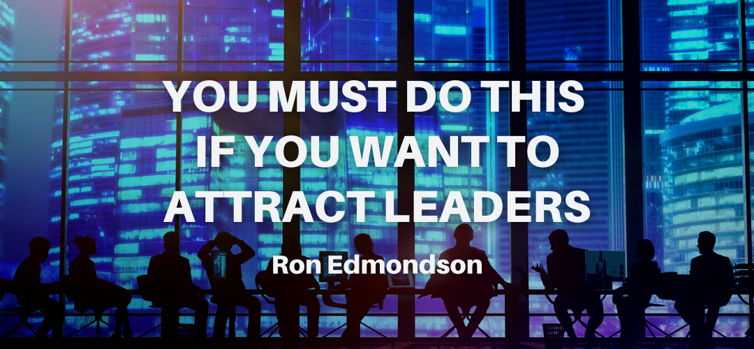 You Must Do THIS if You Want to Attract Leaders