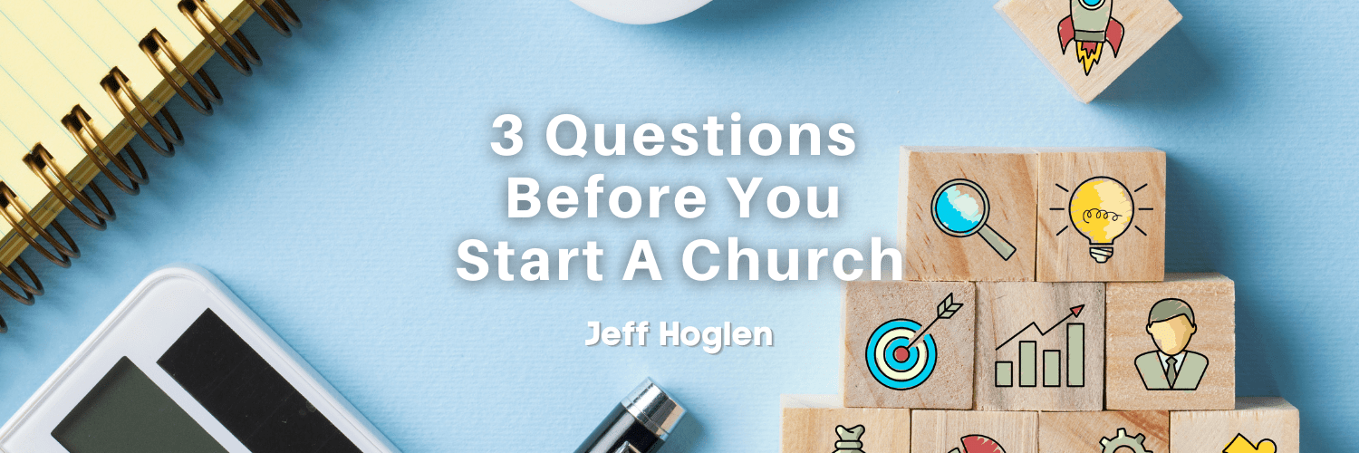 3 Questions Before You Start A Church