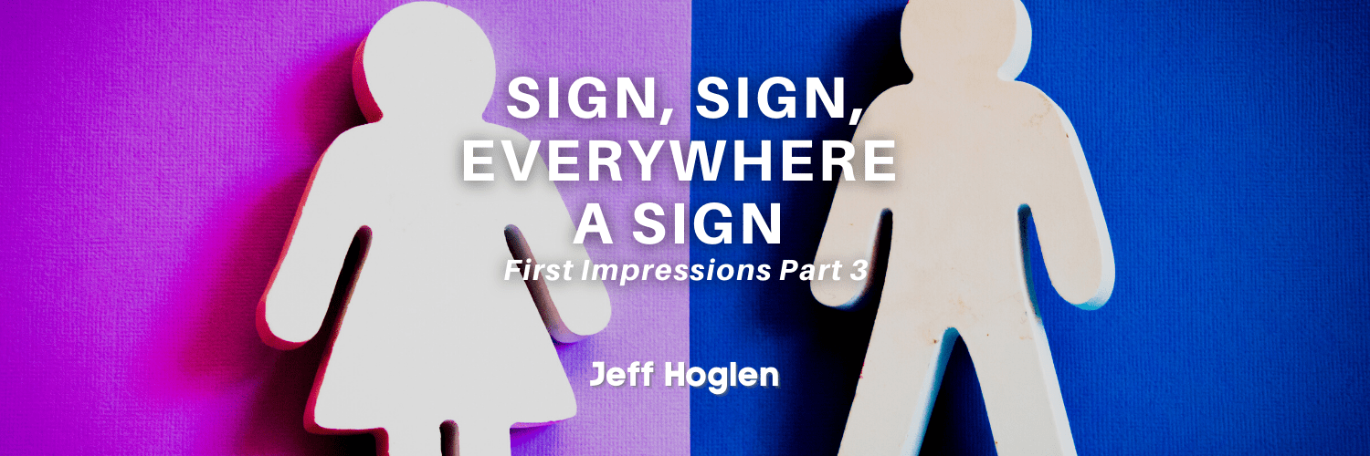 Sign, Sign, Everywhere a Sign – First Impressions Part 3