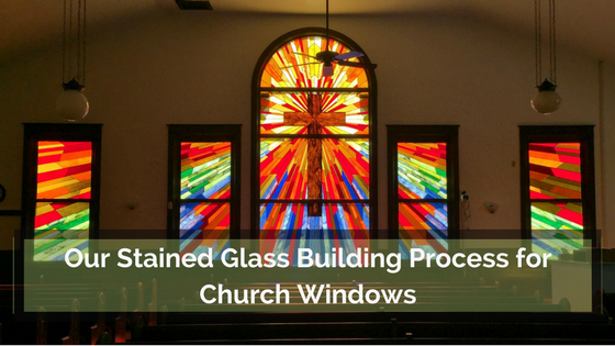 Our Stained Glass Building Process for Church Windows