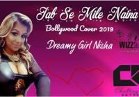 Jab Se Mile Naina By Nisha Ramsook (2019 Bollywood Cover)