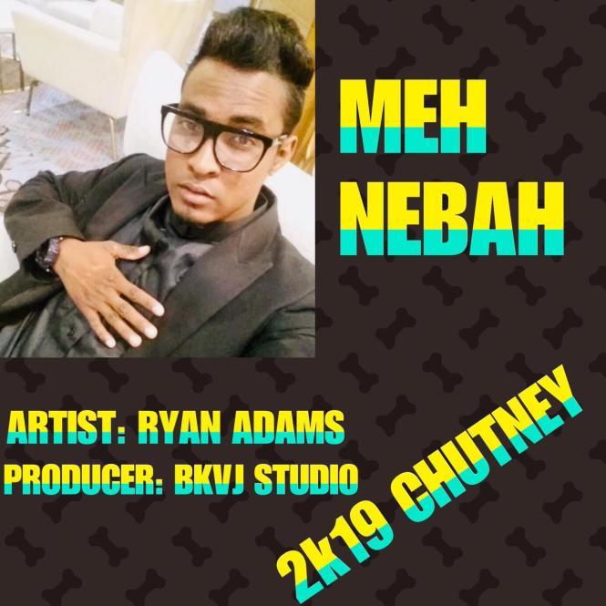Meh Neighbor By Ryan Adams (2019 Chutney Soca)