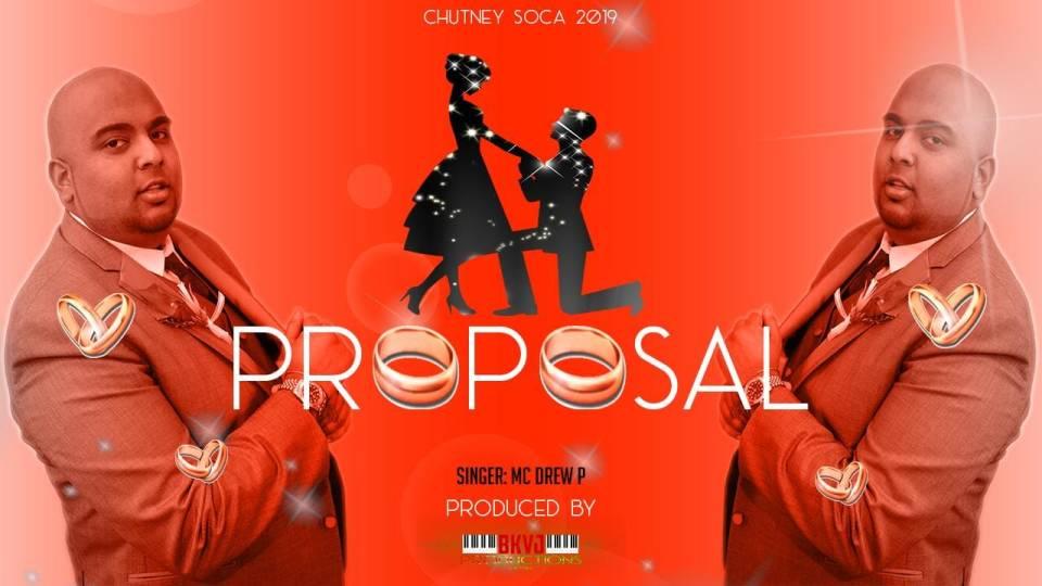 The Proposal By Mc Drew P (2019 Chutney Soca)