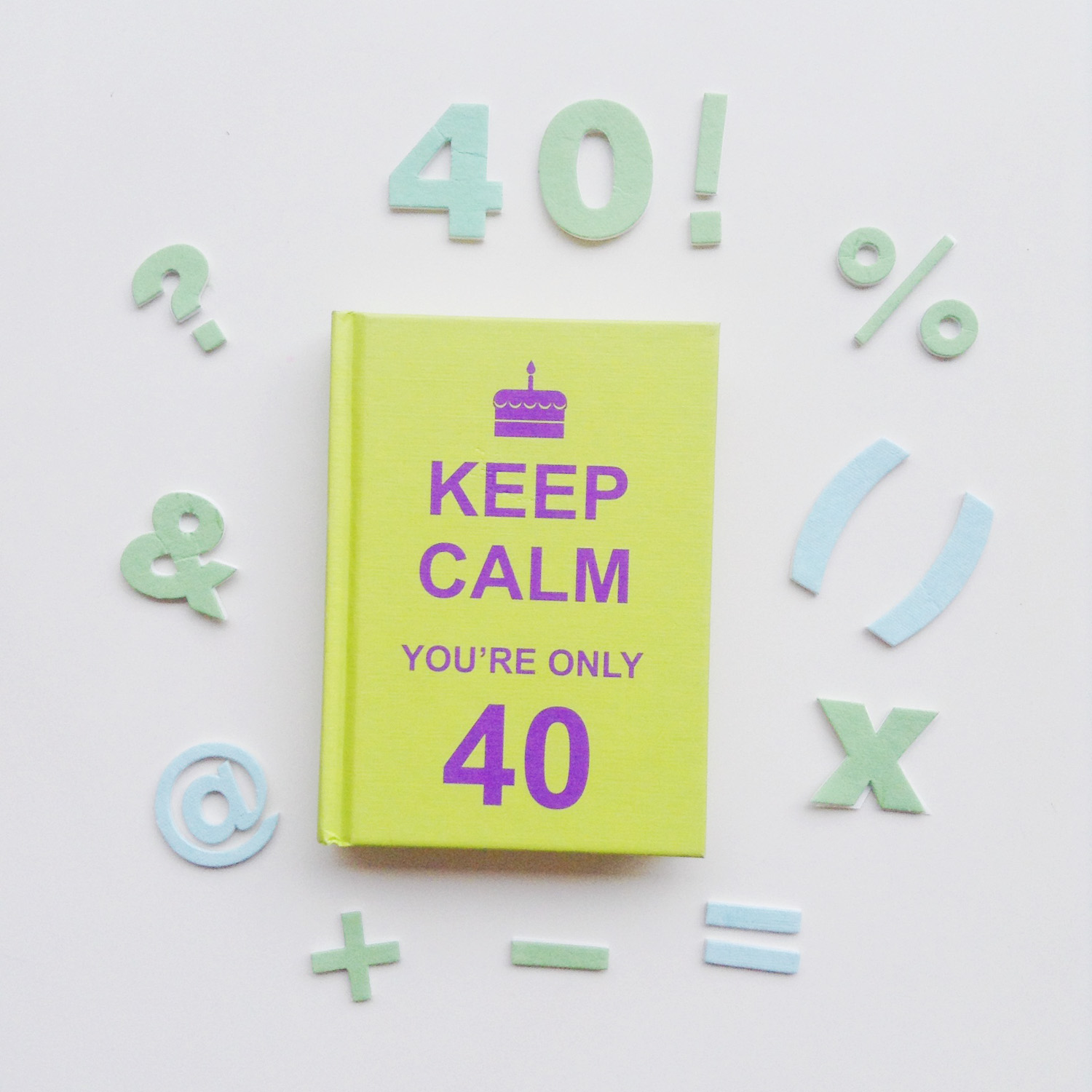 Keep Calm You Are Only 40