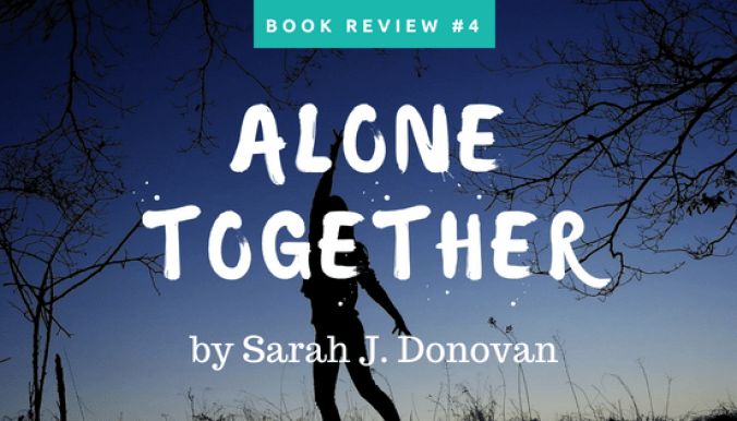 Girl alone outside with hand raised to dark blue sky with text overlay: Book Review #4: Alone Together by Sarah J. Donovan