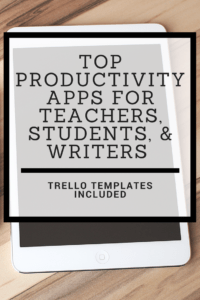 Top Productivity Apps for Teachers, Students, and Writers (Trello Templates Included)