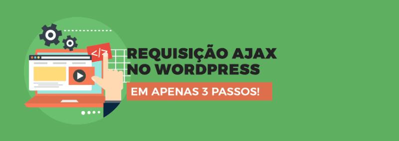 Requisição AJAX no WordPress em 3 Passos