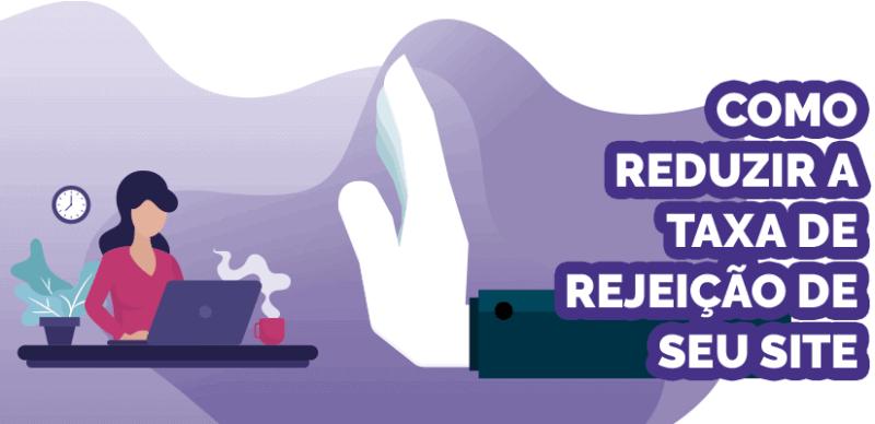 Dicas para reduzir a taxa de rejeição de seu site
