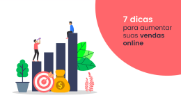 Aumente suas vendas online com essas 7 dicas matadoras