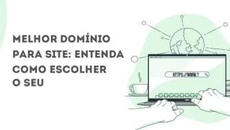 Melhor domínio para site: entenda como escolher o seu
