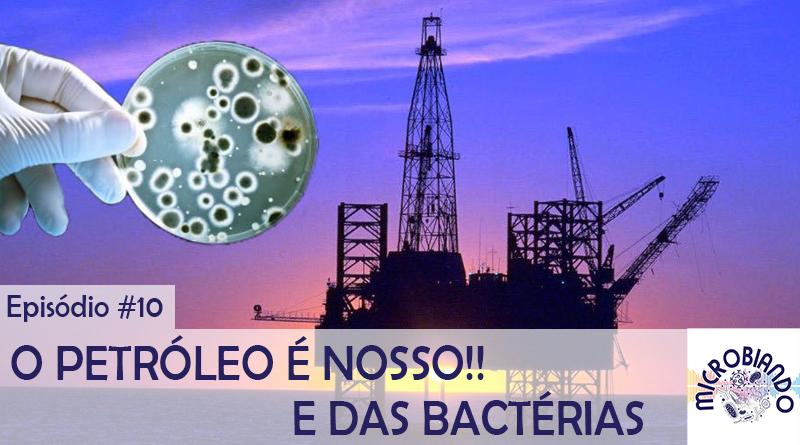 O petróleo é nosso! E das bactérias – Microbiando