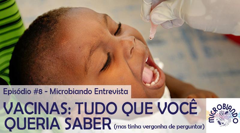 Microbiando #8 - Vacinas: Tudo que você queria saber (mas tinha vergonha de perguntar)