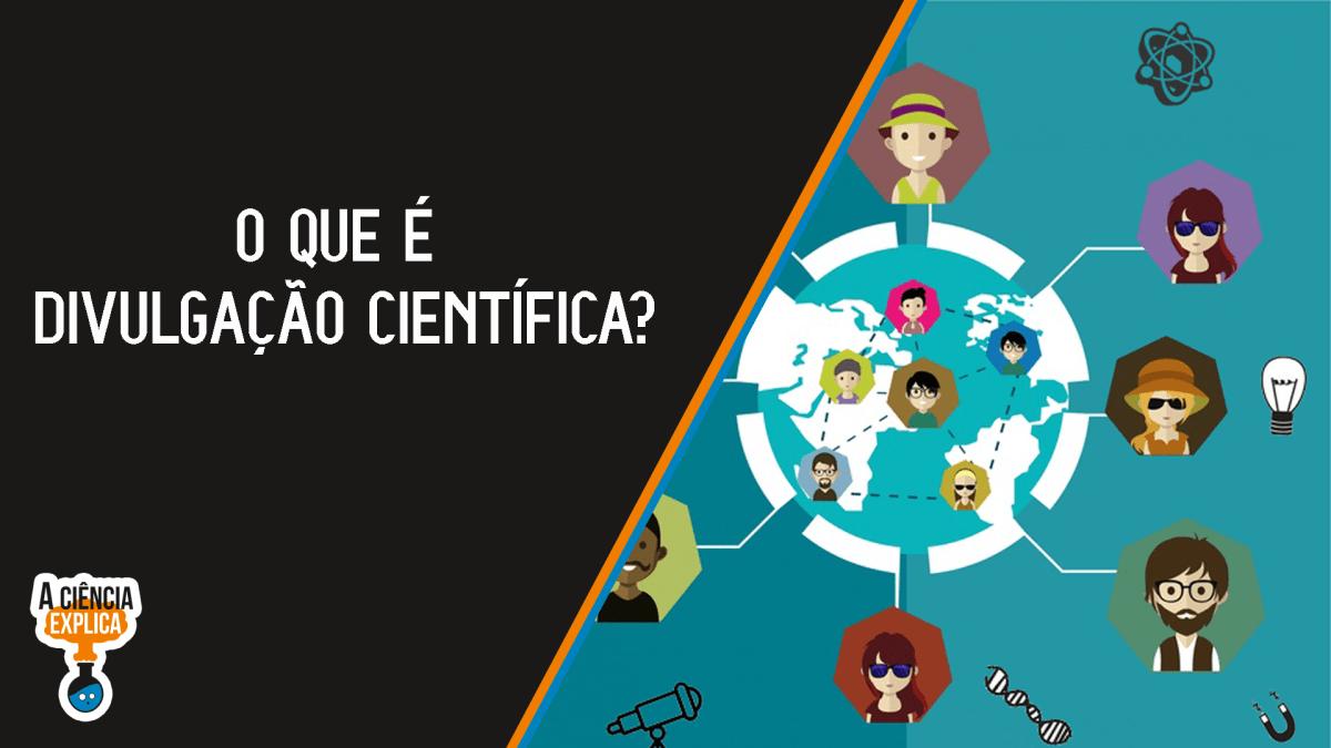 O Que é Divulgação Científica?