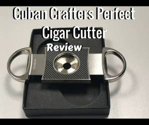 Cuban Crafters Perfect Cigar Cutter Review