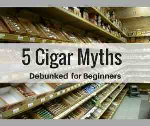5 Cigar Myths Debunked for Beginners