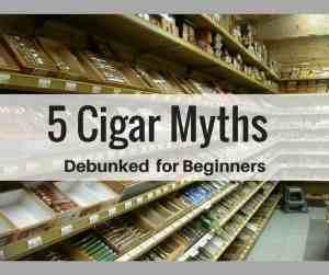 5 Cigar Myths Debunked for Beginners